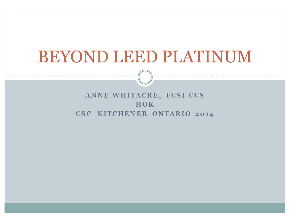 ANNE WHITACRE, FCSI CCS HOK CSC KITCHENER ONTARIO 2014 BEYOND LEED PLATINUM