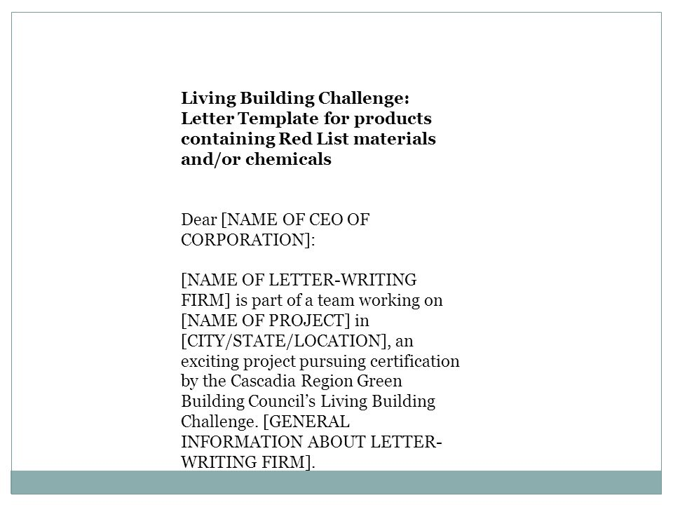 Living Building Challenge: Letter Template for products containing Red List materials and/or chemicals Dear [NAME OF CEO OF CORPORATION]: [NAME OF LET