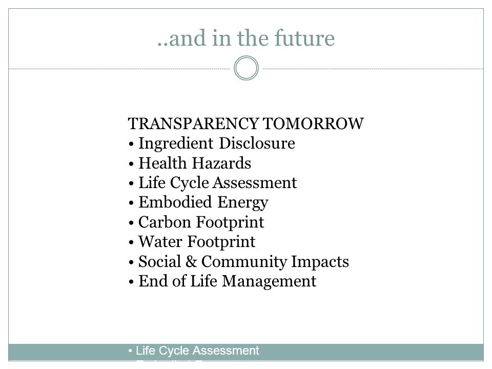 ..and in the future FUTURE PLANNING: TRANSPARENCY TOMORROW Ingredient Disclosure Health Hazards Life Cycle Assessment Embodied Energy Carbon Footprint