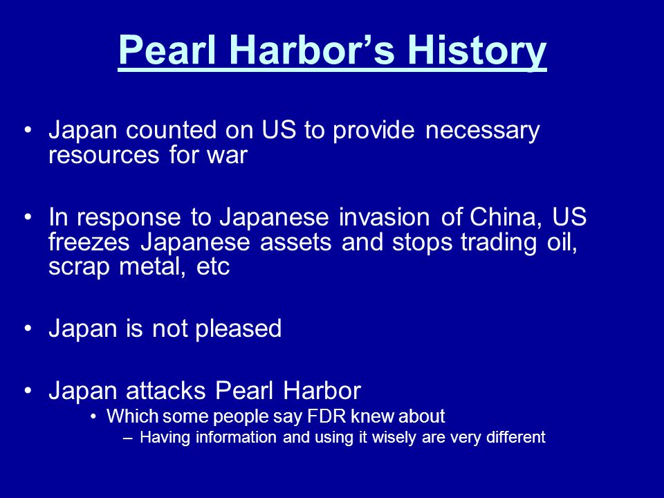 Pearl Harbor's History Japan counted on US to provide necessary resources for war In response to Japanese invasion of China, US freezes Japanese asset