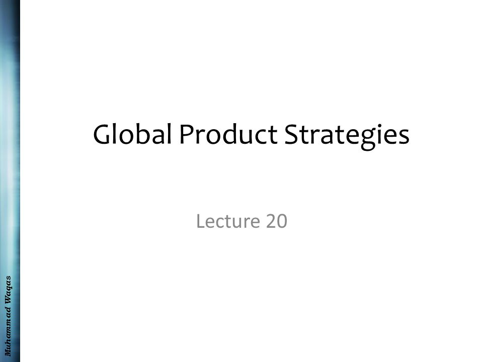 Muhammad Waqas Global Product Strategies Lecture 20