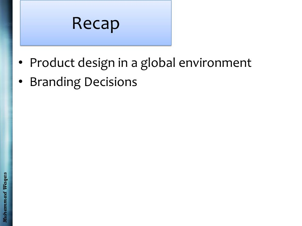 Muhammad Waqas Recap Product design in a global environment Branding Decisions