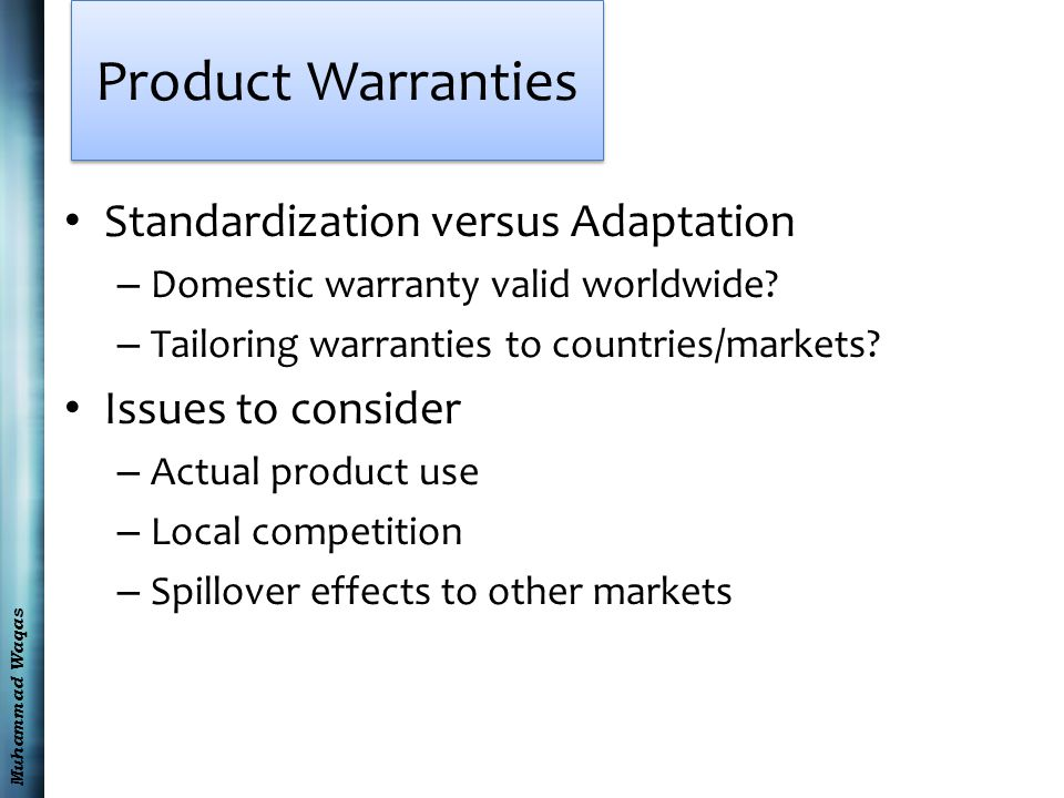 Muhammad Waqas Product Warranties Standardization versus Adaptation – Domestic warranty valid worldwide.