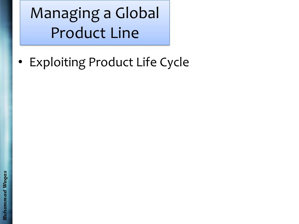 Muhammad Waqas Managing a Global Product Line Exploiting Product Life Cycle