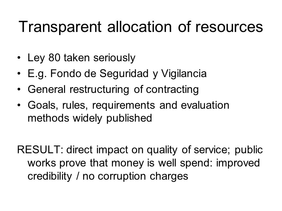 Transparent allocation of resources Ley 80 taken seriously E.g.