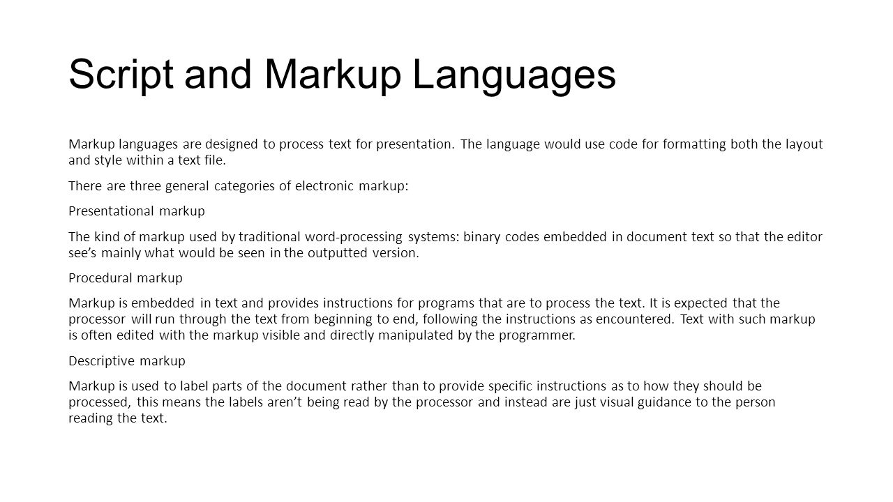 Script and Markup Languages Markup languages are designed to process text for presentation.