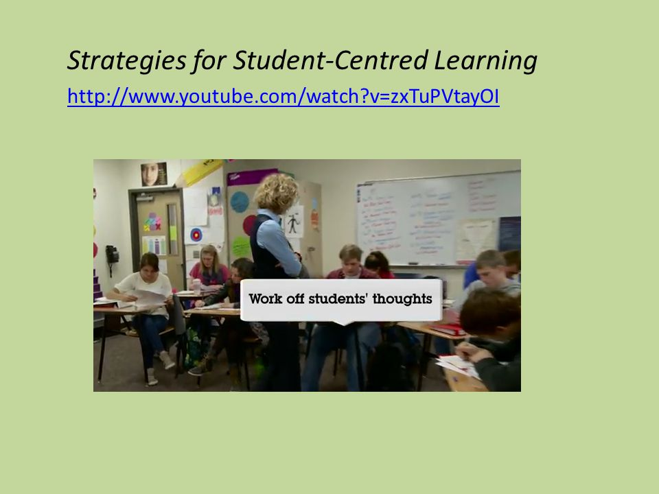 Strategies for Student-Centred Learning http://www.youtube.com/watch?v=zxTuPVtayOI