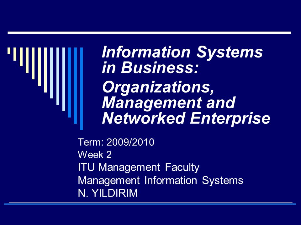 ITU Management Faculty – MIS Strategic business objectives of information systems  Customer and supplier intimacy: Raise revenue and profits while lowering costs by increasing customer and supplier intimacy  Customers who are served well become repeat customers who purchase more  Close relationships with suppliers result in lower costs Case Studies:  The Mandarin Oriental in Manhattan uses information systems and technologies to foster an intimate relationship with its customers including keeping track of their preferences  JCPenney uses information systems to enhance its relationship with its supplier in Hong Kong