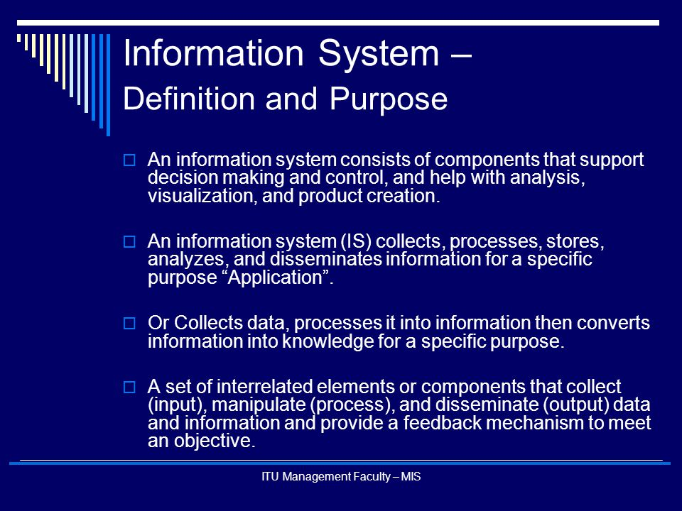 ITU Management Faculty – MIS Information System – Definition and Purpose  An information system consists of components that support decision making a