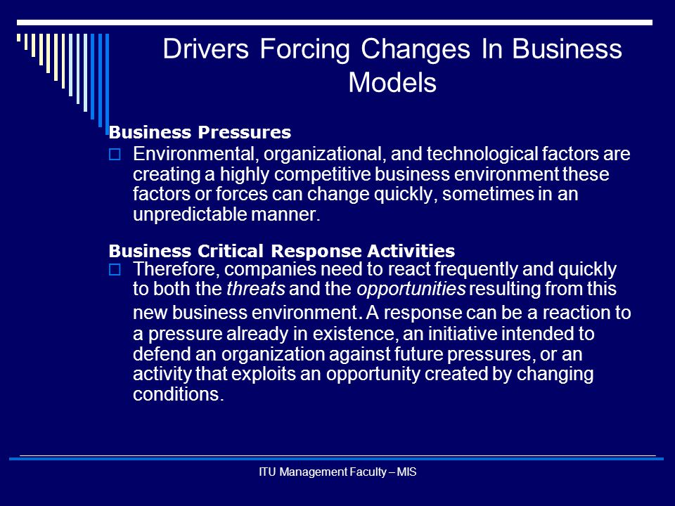 ITU Management Faculty – MIS Drivers Forcing Changes In Business Models  Environmental, organizational, and technological factors are creating a high