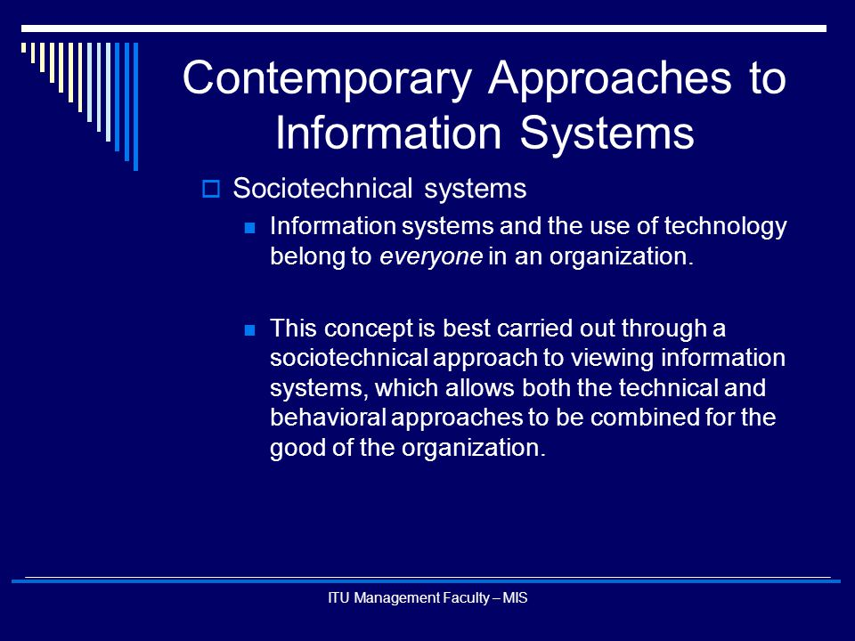 ITU Management Faculty – MIS Contemporary Approaches to Information Systems  Sociotechnical systems Information systems and the use of technology bel