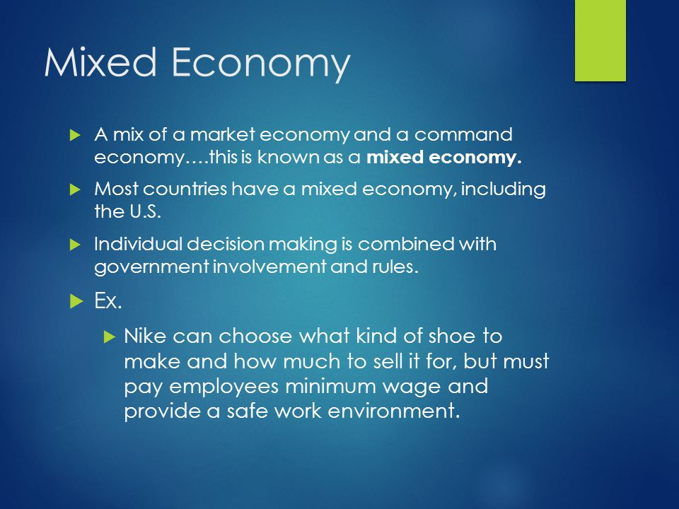 Mixed Economy  A mix of a market economy and a command economy….this is known as a mixed economy.  Most countries have a mixed economy, including th