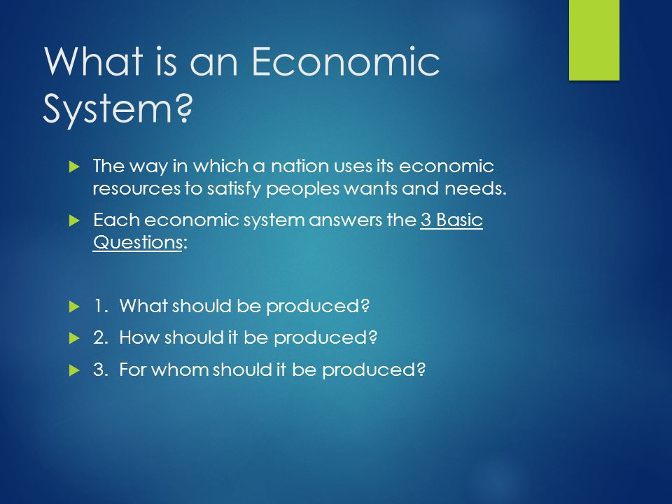 What is an Economic System?  The way in which a nation uses its economic resources to satisfy peoples wants and needs.  Each economic system answers