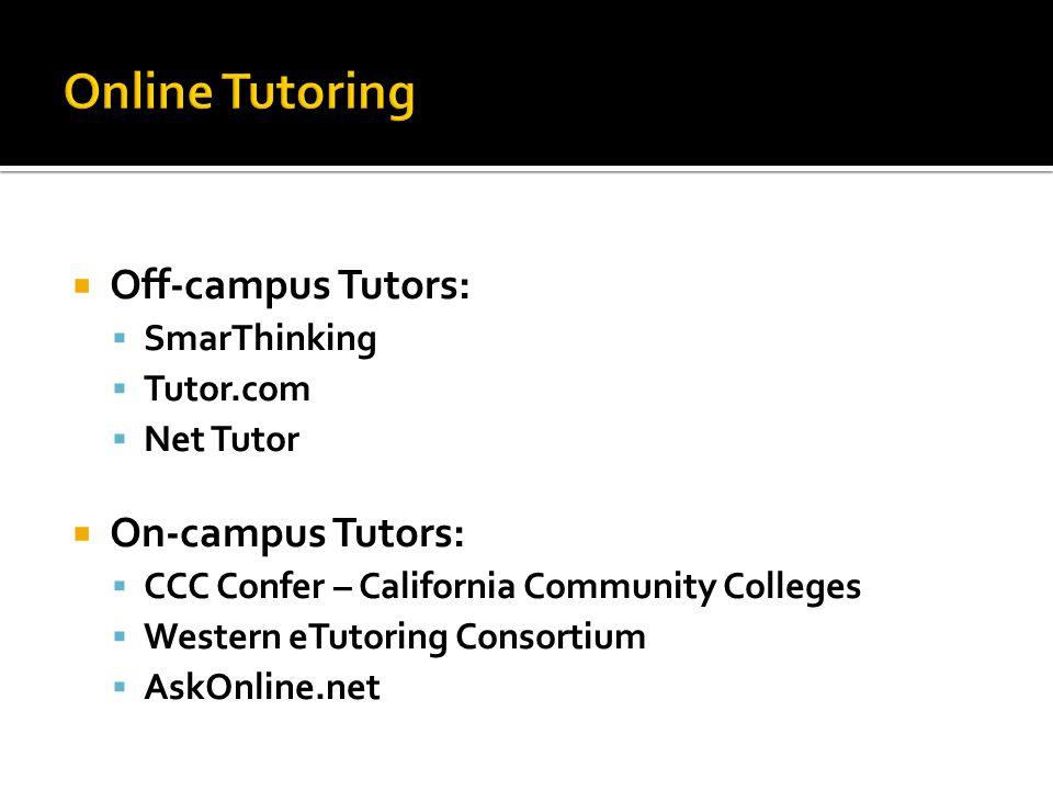  Off-campus Tutors:  SmarThinking  Tutor.com  Net Tutor  On-campus Tutors:  CCC Confer – California Community Colleges  Western eTutoring Consortium  AskOnline.net
