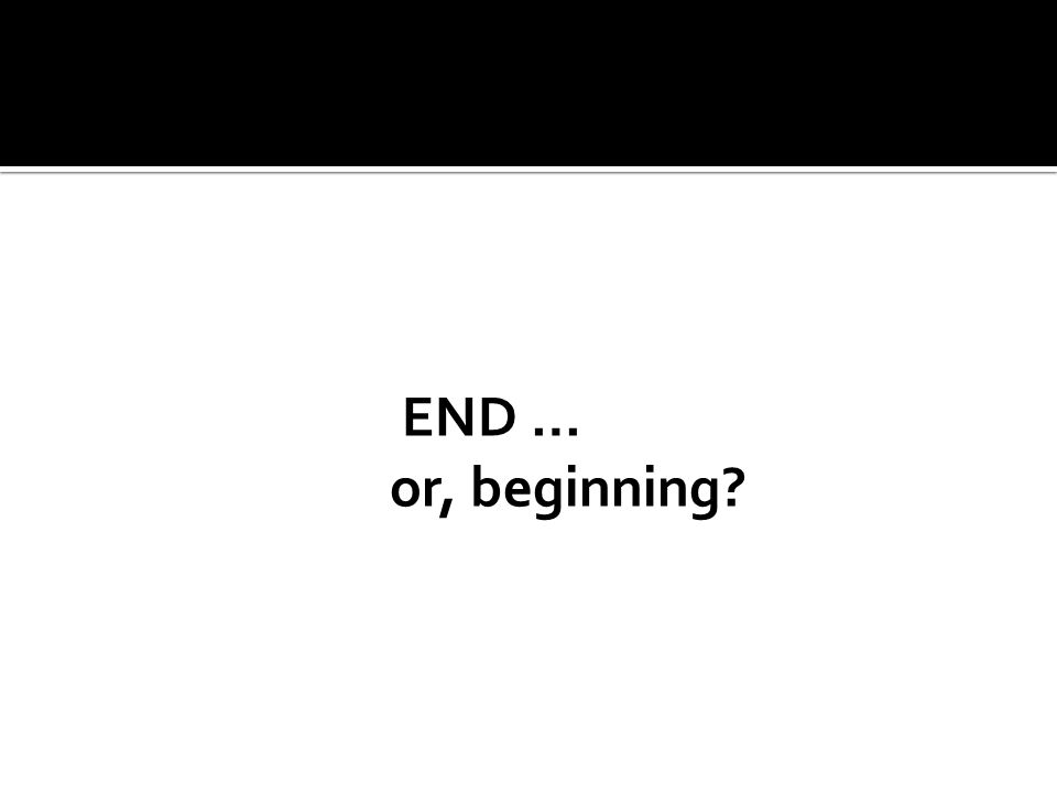 END … or, beginning?