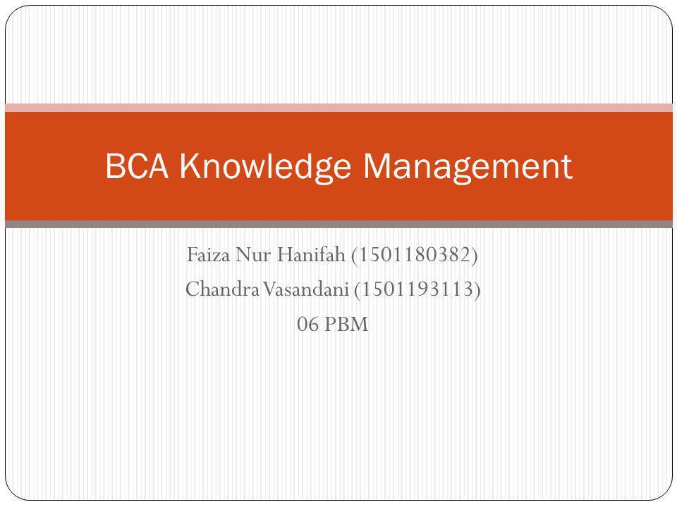 Faiza Nur Hanifah (1501180382) Chandra Vasandani (1501193113) 06 PBM BCA Knowledge Management
