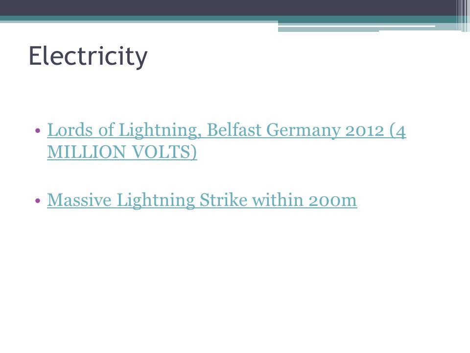 Electricity Lords of Lightning, Belfast Germany 2012 (4 MILLION VOLTS)Lords of Lightning, Belfast Germany 2012 (4 MILLION VOLTS) Massive Lightning Strike within 200m