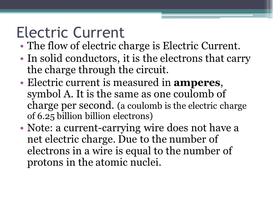 Electric Current The flow of electric charge is Electric Current.