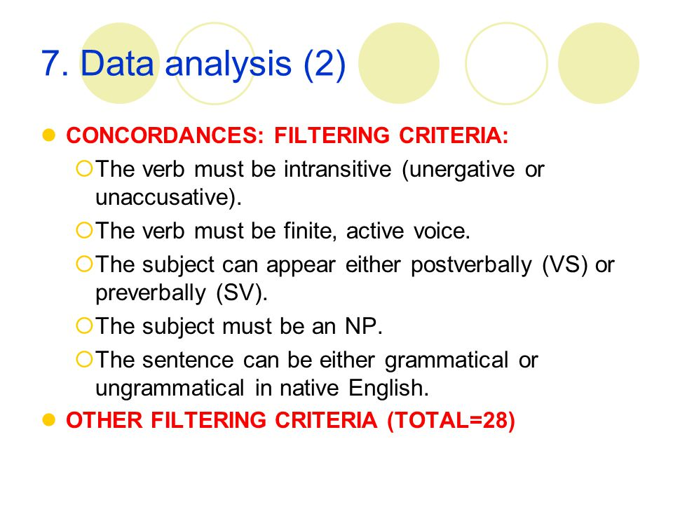 7. Data analysis (2) CONCORDANCES: FILTERING CRITERIA:  The verb must be intransitive (unergative or unaccusative).  The verb must be finite, active