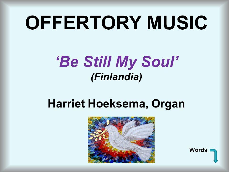 OFFERTORY MUSIC 'Be Still My Soul' (Finlandia) Harriet Hoeksema, Organ Words