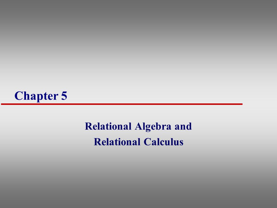 Chapter 5 Relational Algebra and Relational Calculus