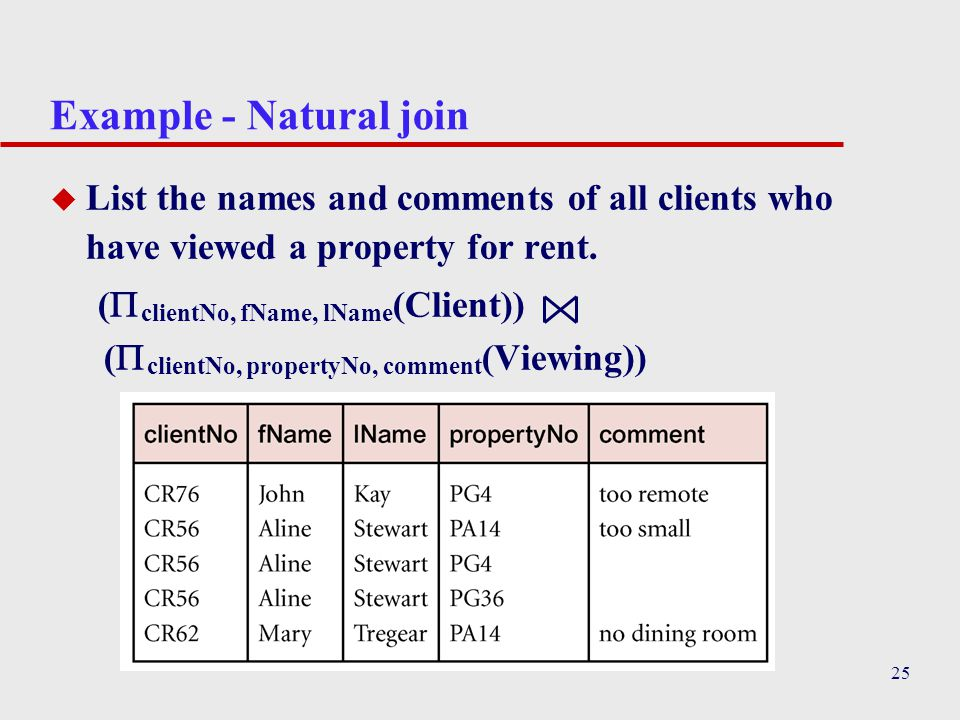 25 Example - Natural join u List the names and comments of all clients who have viewed a property for rent. (  clientNo, fName, lName (Client)) (  c