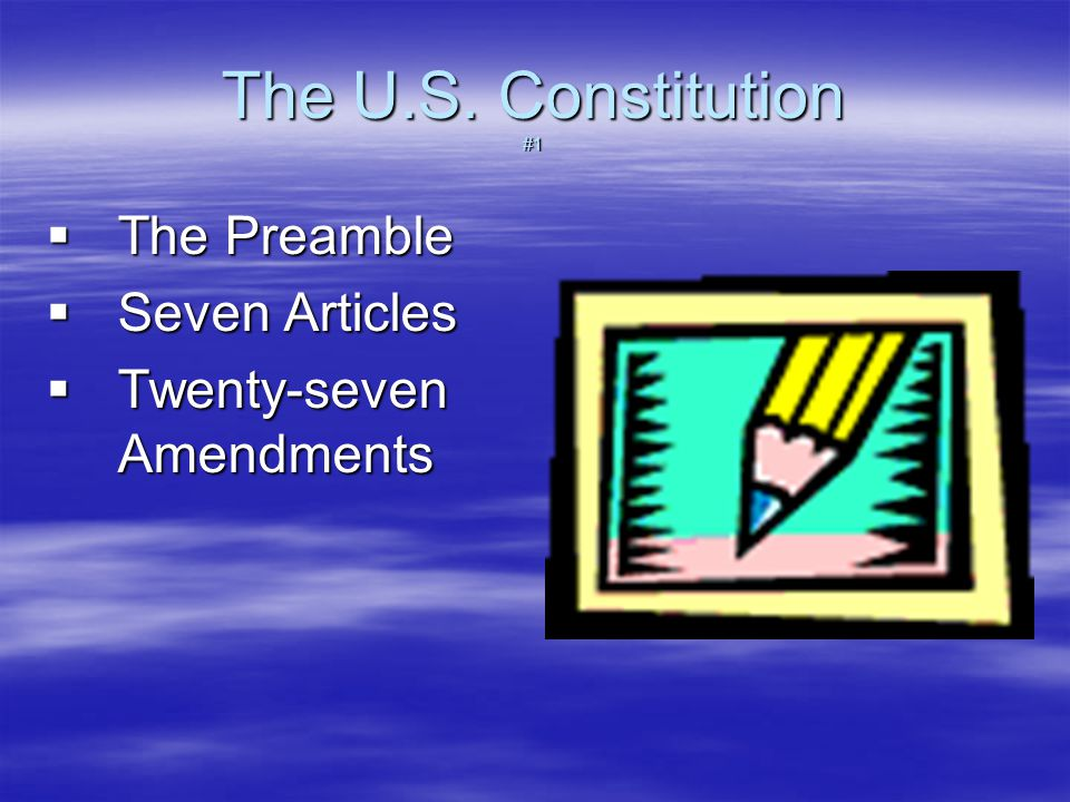 The U.S. Constitution #1  The Preamble  Seven Articles  Twenty-seven Amendments
