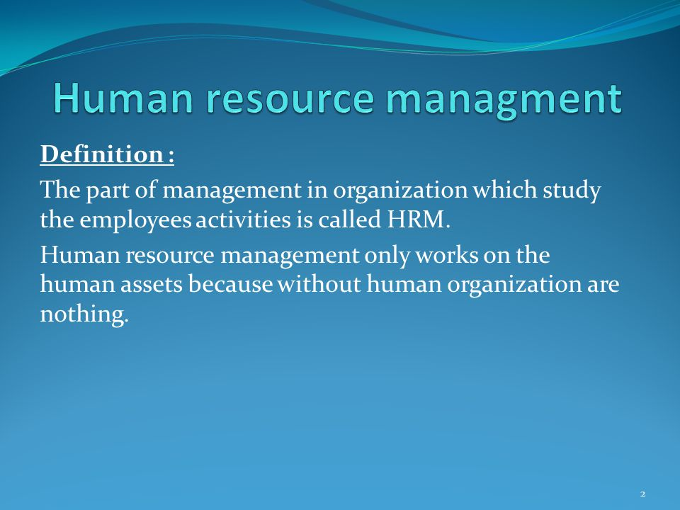 Strategic approach: HR management must contribute to the strategic success of the organization.