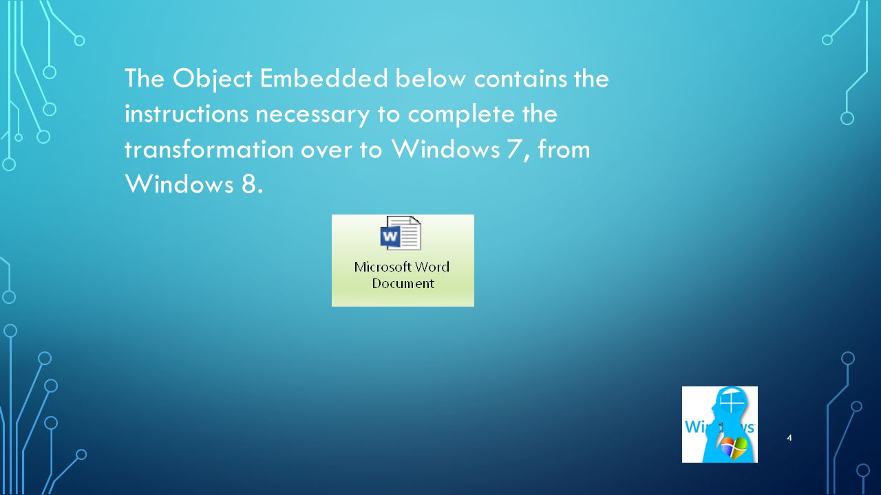 4 The Object Embedded below contains the instructions necessary to complete the transformation over to Windows 7, from Windows 8.