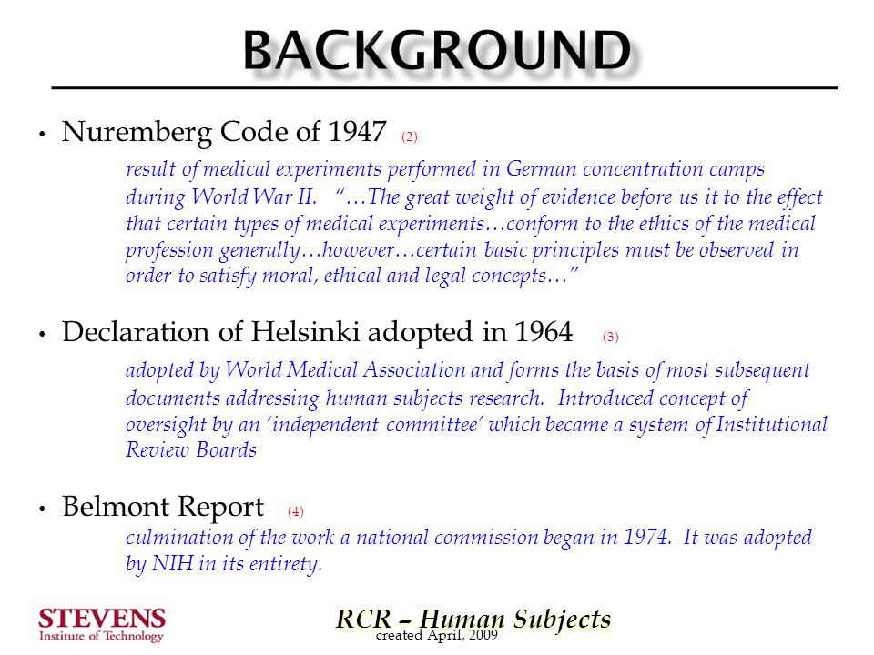 RCR – Human Subjects RCR – Human Subjects created April, 2009 Nuremberg Code of 1947 (2) result of medical experiments performed in German concentrati