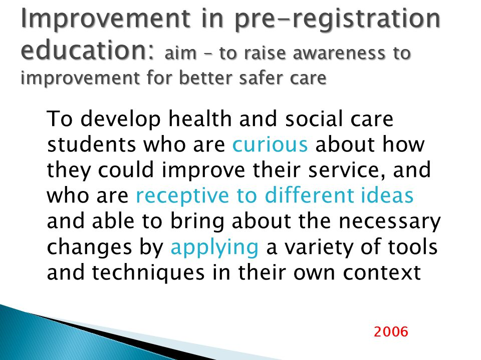To develop health and social care students who are curious about how they could improve their service, and who are receptive to different ideas and ab