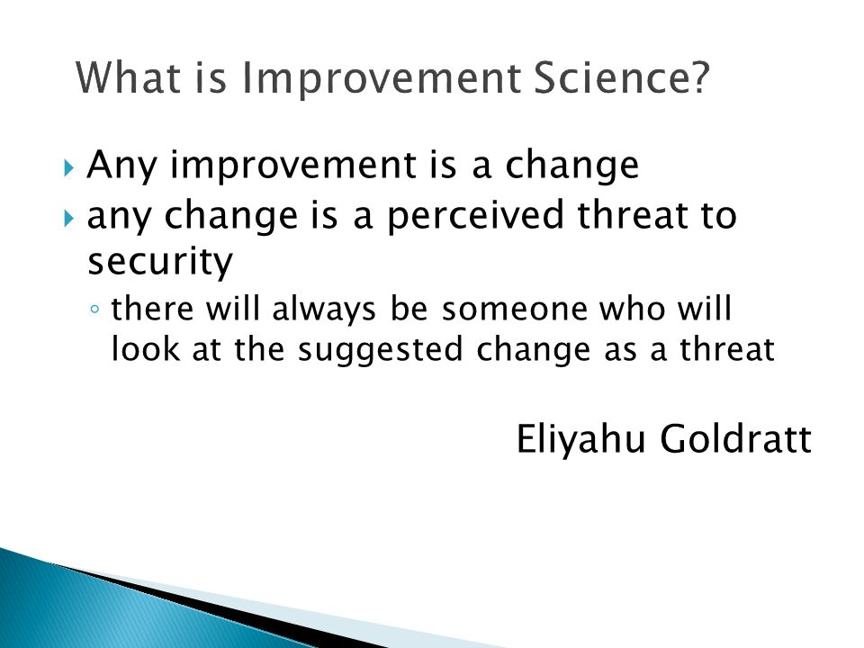  Any improvement is a change  any change is a perceived threat to security ◦ there will always be someone who will look at the suggested change as a