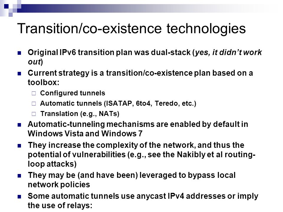 Transition/co-existence technologies Original IPv6 transition plan was dual-stack (yes, it didn't work out) Current strategy is a transition/co-existe