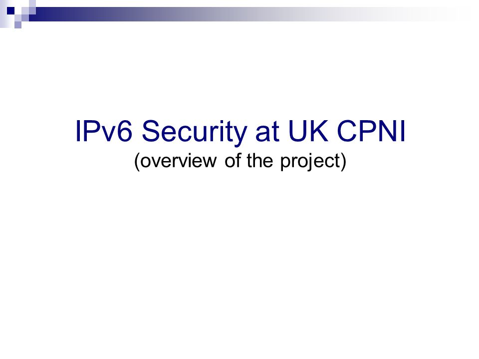 IPv6 Security at UK CPNI (overview of the project)