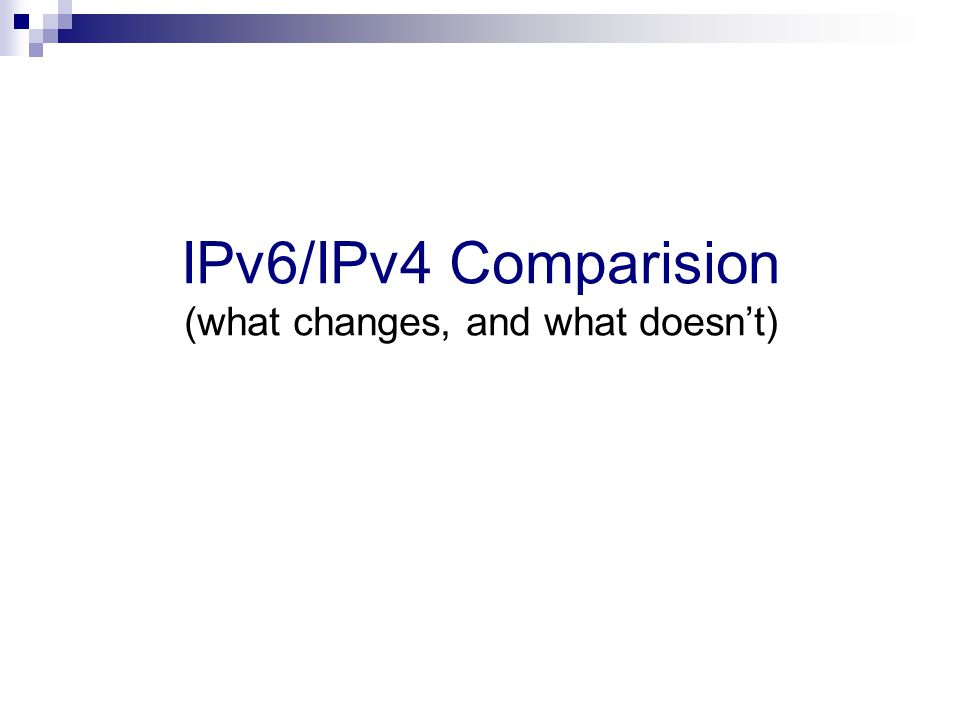IPv6/IPv4 Comparision (what changes, and what doesn't)