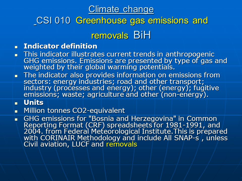 Climate change CSI 010 Greenhouse gas emissions and removals BiH Indicator definition Indicator definition This indicator illustrates current trends in anthropogenic GHG emissions.