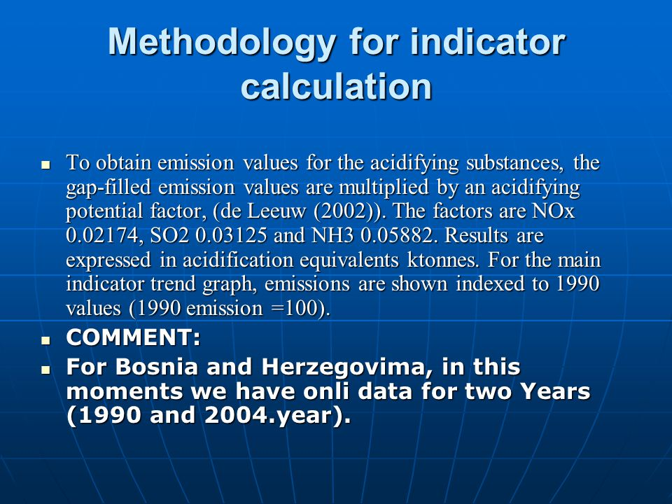 Methodology for indicator calculation To obtain emission values for the acidifying substances, the gap-filled emission values are multiplied by an acidifying potential factor, (de Leeuw (2002)).