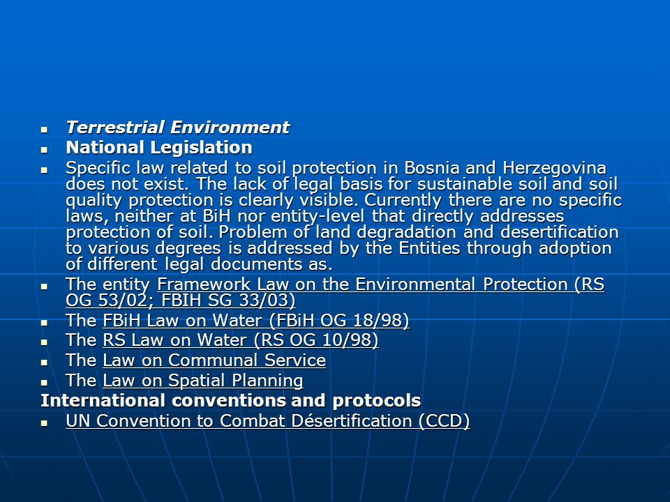 Terrestrial Environment Terrestrial Environment National Legislation National Legislation Specific law related to soil protection in Bosnia and Herzegovina does not exist.