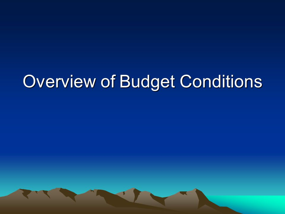 Overview of Budget Conditions
