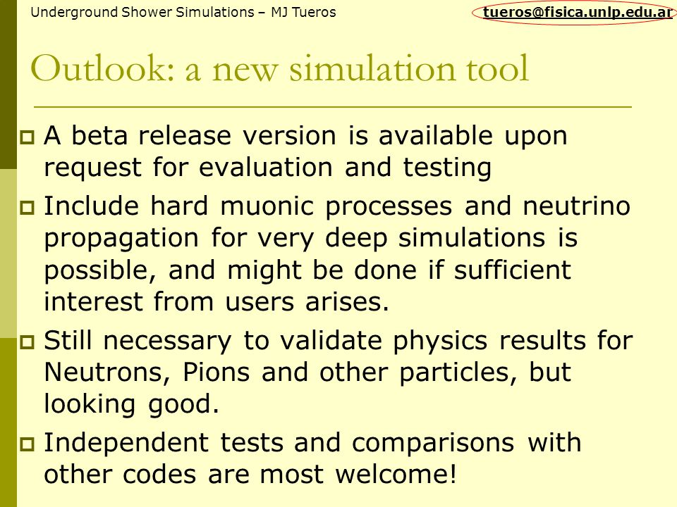 Outlook: a new simulation tool  A beta release version is available upon request for evaluation and testing  Include hard muonic processes and neutr