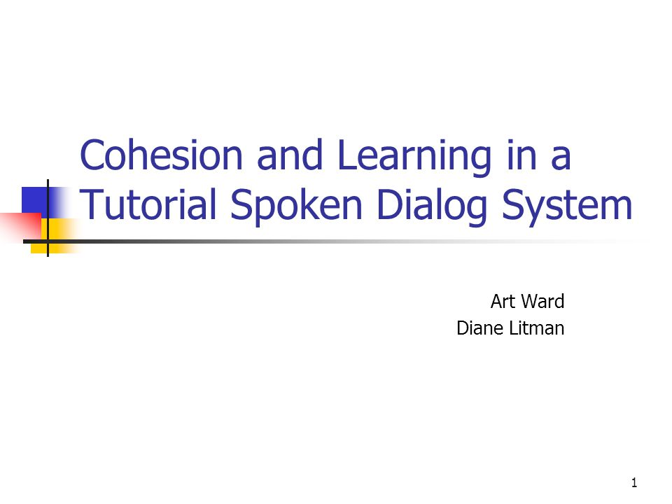 1 Cohesion and Learning in a Tutorial Spoken Dialog System Art Ward Diane Litman