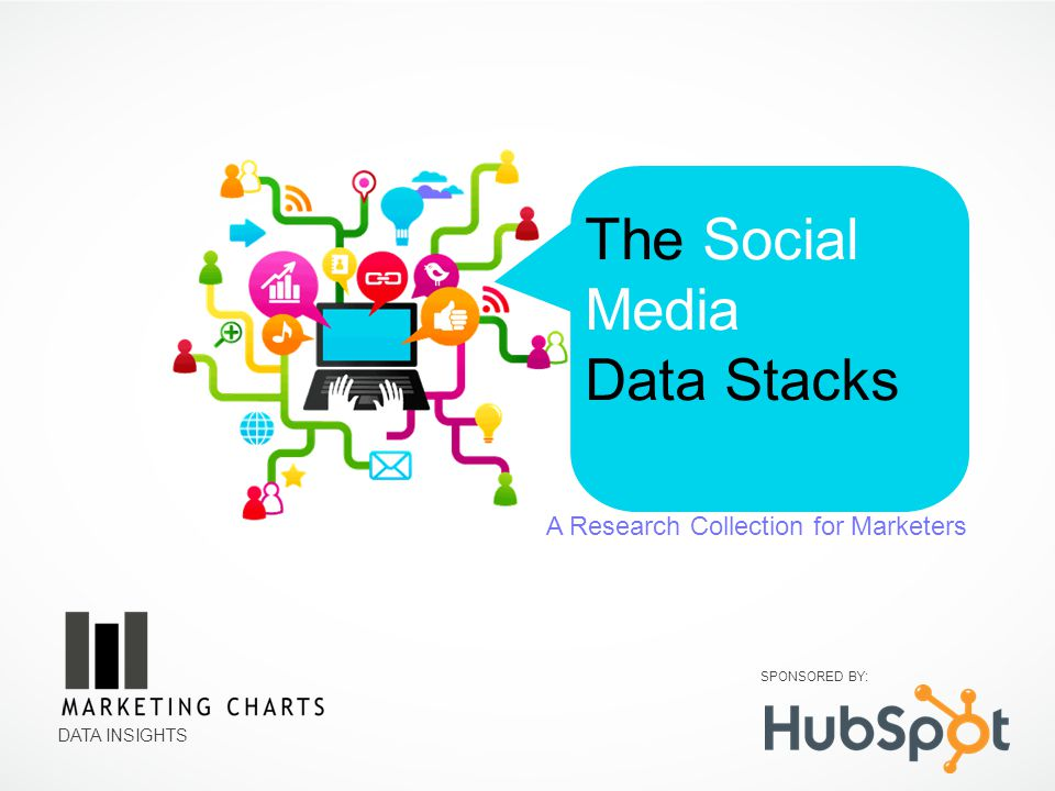 DATA INSIGHTS The Social Media Data Stacks The charts in this collection are ready to use, download, format, and otherwise support your marketing goals.