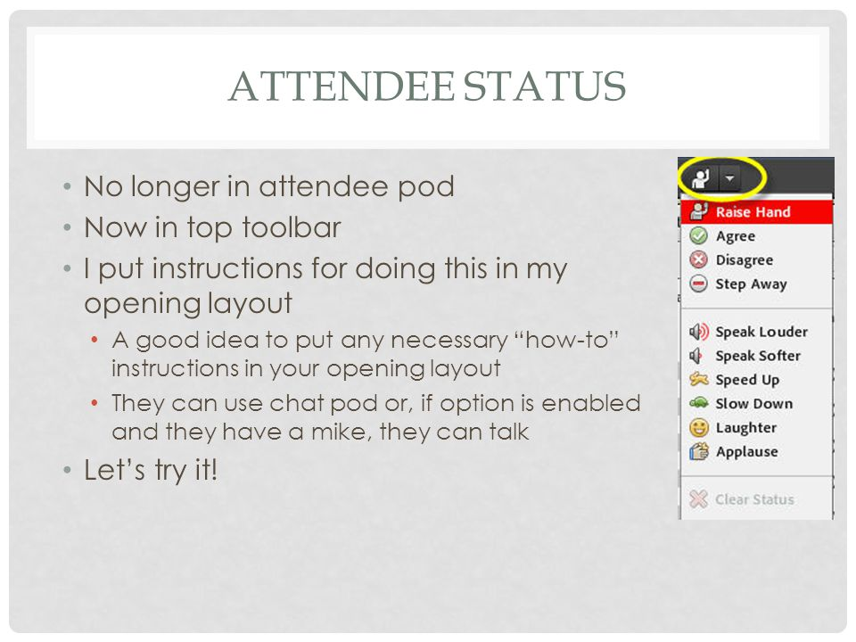 ATTENDEE POD Divides participants into three groups Hosts, Presenters, Participants You CAN'T raise hand from here Use top toolbar for that You can start a private chat from here Click on the person you wish to chat with