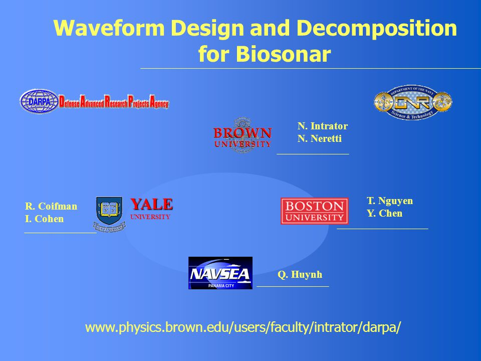 N. Intrator N. Neretti T. Nguyen Y. Chen Q. Huynh R. Coifman I. Cohen Waveform Design and Decomposition for Biosonar www.physics.brown.edu/users/facul