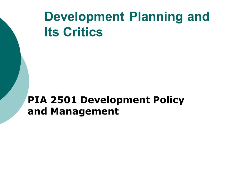 Development Planning and Its Critics PIA 2501 Development Policy and Management
