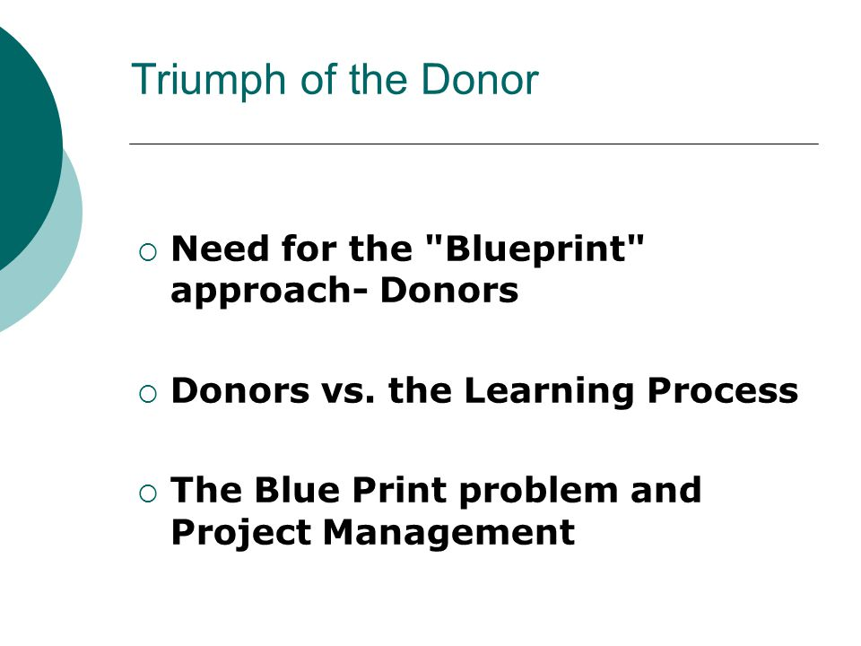 Triumph of the Donor  Need for the Blueprint approach- Donors  Donors vs.
