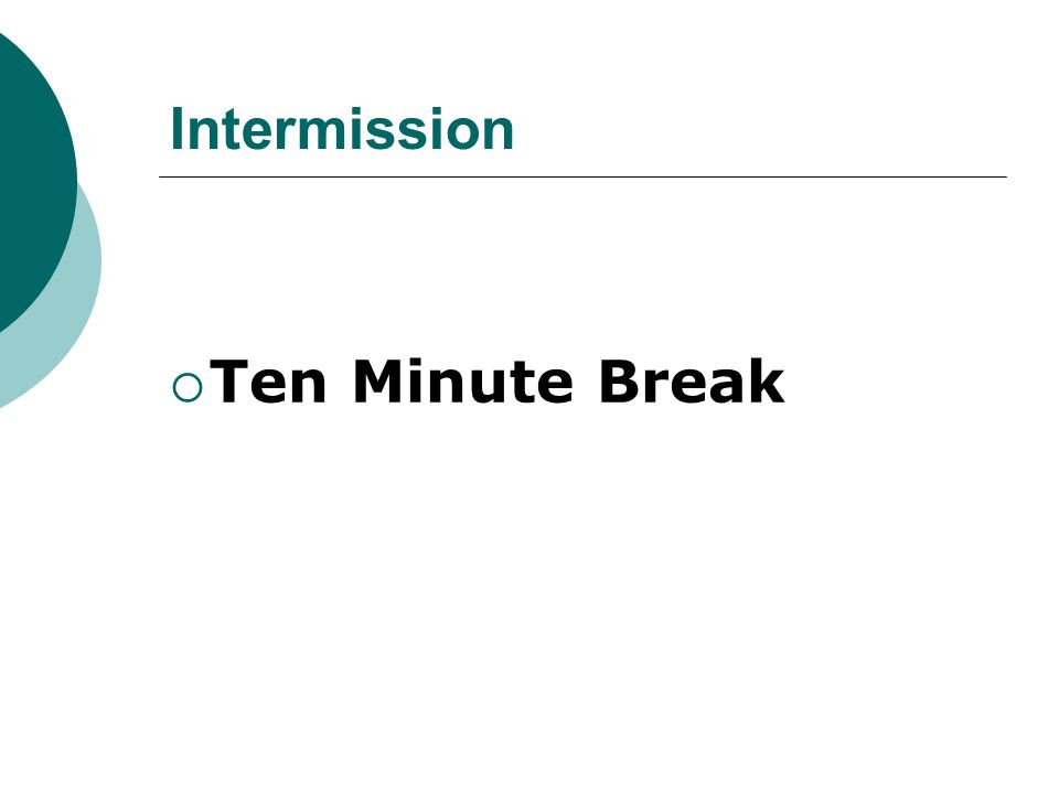 Intermission  Ten Minute Break