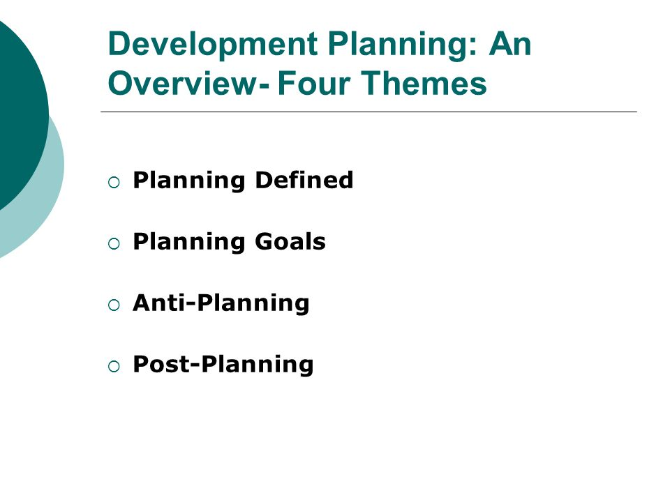 Development Planning: An Overview- Four Themes  Planning Defined  Planning Goals  Anti-Planning  Post-Planning