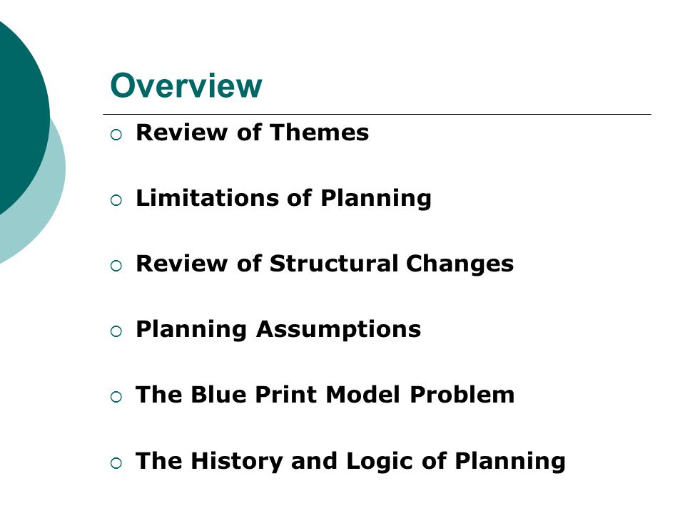 Overview  Review of Themes  Limitations of Planning  Review of Structural Changes  Planning Assumptions  The Blue Print Model Problem  The Histo