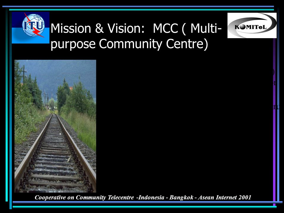 Cooperative on Community Telecentre -Indonesia - Bangkok - Asean Internet 2001 Mission & Vision: MCC ( Multi- purpose Community Centre) Future dream of warnet to serve, col-laborate with community.